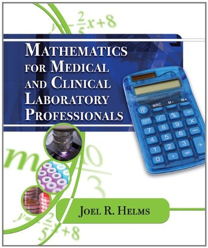 By Joel R. Helms Mathematics for Medical and Clinical Laboratory Professionals (1st Edition)