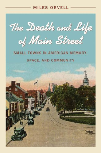 The Death and Life of Main Street: Small Towns in American Memory, Space, and - Street Mall State