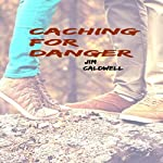 Caching for Danger | Jim Caldwell