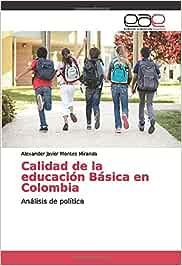 Calidad de la educación Básica en Colombia: Análisis de política: Amazon.es: Montes Miranda, Alexander Javier: Libros