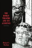 The Roman Theatre and Its Audience, Beacham, Richard C., 0674779142