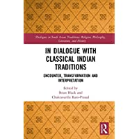 In Dialogue with Classical Indian Traditions: Encounter, Transformation and Interpretation
