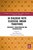 "Chakravarthi Ram-Prasad, ""In Dialogue with Classical Indian Traditions: Encounter, Transformation and Interpretation"" (Routledge, 2019)"