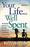 img - for Your Life...Well Spent: The Eternal Rewards of Investing Yourself and Your Money in Your Family by Russ Crosson (2012-02-01) book / textbook / text book