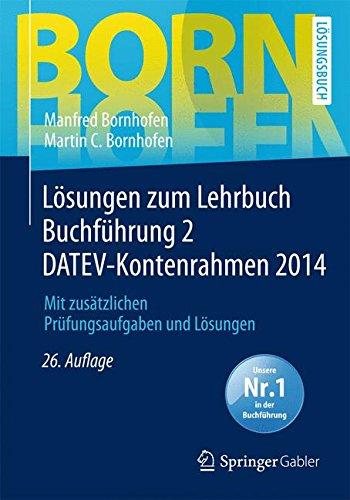 Lösungen zum Lehrbuch Buchführung 2 DATEV-Kontenrahmen 2014: Mit zusätzlichen Prüfungsaufgaben und Lösungen (Bornhofen Buchführung 2 LÖ)