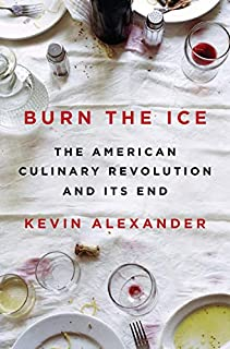 Book Cover: Burn the Ice: The American Culinary Revolution and Its End