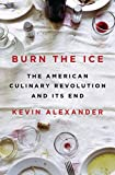 Burn the Ice: The American Culinary Revolution and Its End