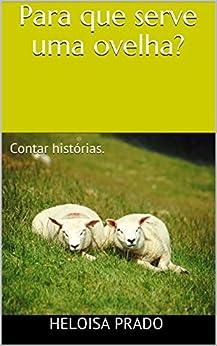 Para que serve uma ovelha?: Contar histórias. (Portuguese Edition) by