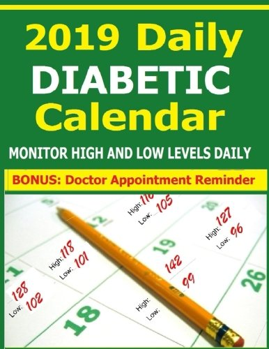 2019 Daily Diabetic Calendar: This 2019 Calendar for Diabetics contains 14 months from December 2018 thru January 2020 to record daily high and low ... Take with you to doctor appointments.