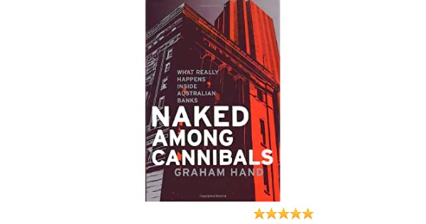 Naked among Cannibals: What Really Happens Inside Australian Banks