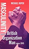 Masculinity and the British Organization Man since 1945