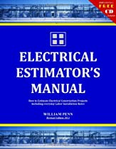 Electrical Estimator's Manual. How to Estimate Electrical Construction Projects and Includes Over 2000 Individual Labor Installation Rates.