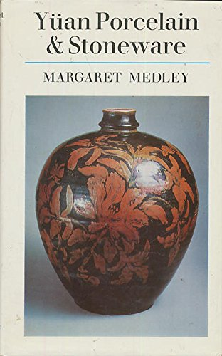 Yuan Porcelain and Stoneware (The Faber Monographs on Pottery and Porcelain)