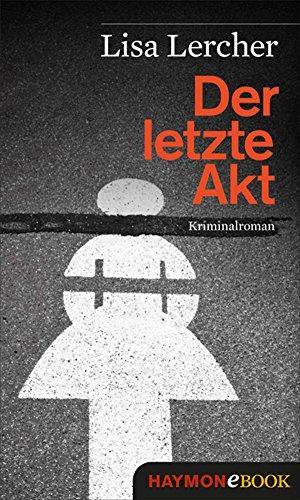 Der letzte Akt: Kriminalroman (Lisa Lercher Krimis 1) (German Edition)