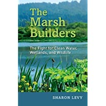 The Marsh Builders: The Fight for Clean Water, Wetlands, and Wildlife