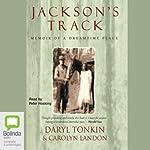 Jackson's Track: Memoir of a Dreamtime Place | Daryl Tonkin,Carolyn Landon