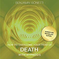 How to Overcome Your Fear of Death with Hypnosis