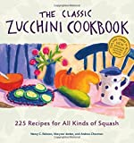 img - for The Classic Zucchini Cookbook: 225 Recipes for All Kinds of Squash by Chesman, Andrea, Jordan, Marynor, Ralston, Nancy C. (2002) Paperback book / textbook / text book