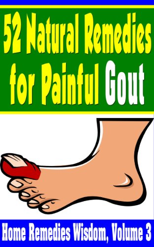 52 Natural Remedies For Painful Gout: Home Remedies Wisdom Volume 3