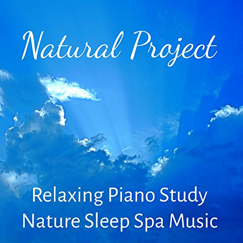 Natural Project - Relaxing Piano Study Nature Sleep Spa