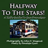 Halfway to the Stars! a Kid's Guide to San Francisco, Penelope Dyan, 1935118889