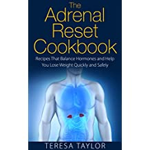 The Adrenal Reset Cookbook: Recipes That Balance Hormones and Help You Lose Weight Quickly and Safely