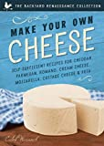 Make Your Own Cheese: Self-Sufficient Recipes for Cheddar, Parmesan, Romano, Cream Cheese, Mozzarella, Cottage Cheese, and Feta (The Backyard Renaissance Collection)