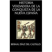 HISTORIA VERDADERA DE LA CONQUISTA DE LA NUEVA ESPAÑA (Spanish Edition)