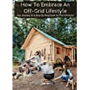 How To Embrace An Off-Grid Lifestyle: Our Journey & A Step By Step Look At The Lifestyle!