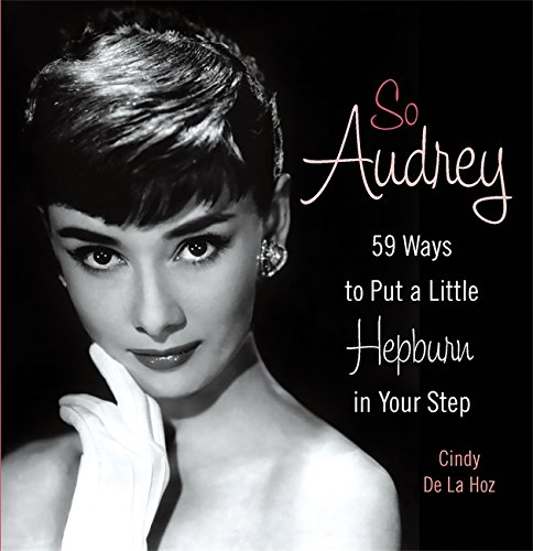 (So Audrey: 59 Ways to Put a Little Hepburn in Your)