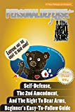 Personal Defense and The Right To Bear Arms: Self Defense, The 2nd Amendment, and The Right To Bear Arms, Beginner's Easy To Follow Guide