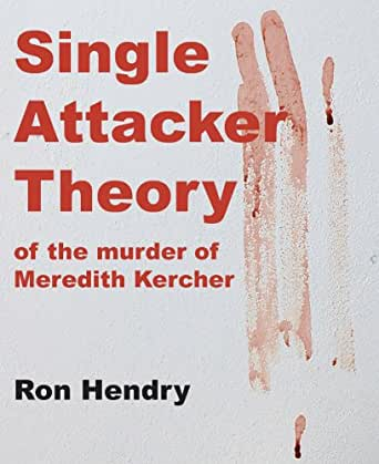 Single Attacker Theory Of The Murder Of Meredith Kercher (English Edition) eBook: Hendry, Ron: Amazon.es: Tienda Kindle
