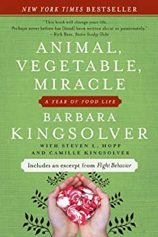 Animal, Vegetable, Miracle: A Year of Food Life by [Kingsolver, Barbara, Kingsolver, Camille, Hopp, Steven L.]