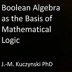 Boolean Algebra as the Basis of Mathematical Logic