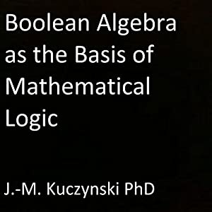 Boolean Algebra as the Basis of Mathematical Logic Audiobook