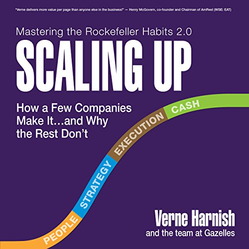 Scaling Up: How a Few Companies Make It.and Why the Rest Don't, Rockefeller Habits 2.0 by Unknown
