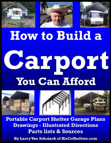 How to Build a Carport You Can Afford: Portable Carport Shelter Garage Plans, Drawings, Illustrated Directions, Parts List and Sources (Cheap Kit Cars To Build For Sale)
