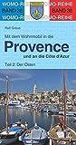 Mit dem Wohnmobil in die Provence und an die Cote d' Azur: Teil 2: Der Osten (Womo-Reihe)
