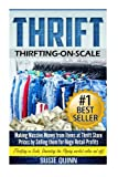 Thrift: Making Massive Money from items at Thrift Store Prices by Selling them for Huge Retail Profits