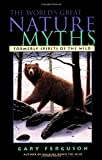 The World's Great Nature Myths, Gary Ferguson, 1585920681