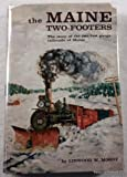 img - for The Maine Two-Footers: The Story of the Two-Foot Gauge Railroads of Maine book / textbook / text book