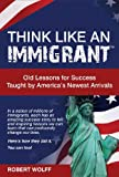 Think like an Immigrant, Robert Wolff, 1937939049