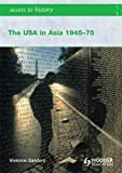 The USA in Asia 1945-75 (Access to History)