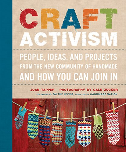 Craft Activism: People, Ideas, and Projects from the New Community of Handmade and How You Can Join In (From Source The Furniture)