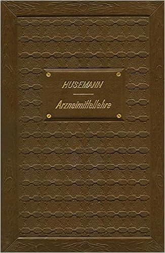 Handbuch der Arzneimittellehre: Mit besonderer Rücksichtnahme auf die neuesten Pharmakopöen für Studirende und Aerzte (German Edition)