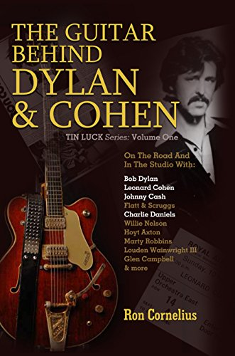 The Guitar Behind Dylan & Cohen: On the Road and in the Studio (Tin Luck Series Book 1)