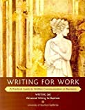 Writing for Work: A Practical Guide to Written Communication in Business (WRITING 340 Advanced Writing for Business, USC)