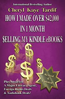 How I Made Over $42,000 in 1 Month Selling My Kindle eBooks by [Tardif, Cheryl Kaye]
