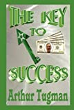 The Key to Success, Arthur Tugman, 125796044X