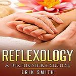 Reflexology: A Beginner's Guide to Reflexology   Erik Smith